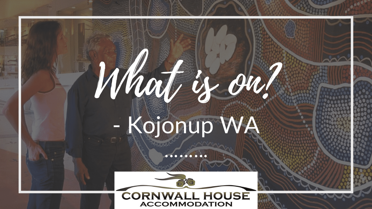 What's on in the local area - Motel Accommodation Kojonup - Cornwall House Accommodation