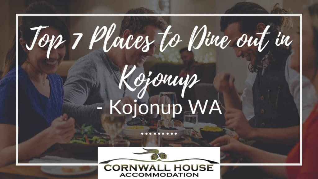 Top 7 Places to Dine out in Kojonup - Motel Accommodation Kojonup - Cornwall House Accommodation