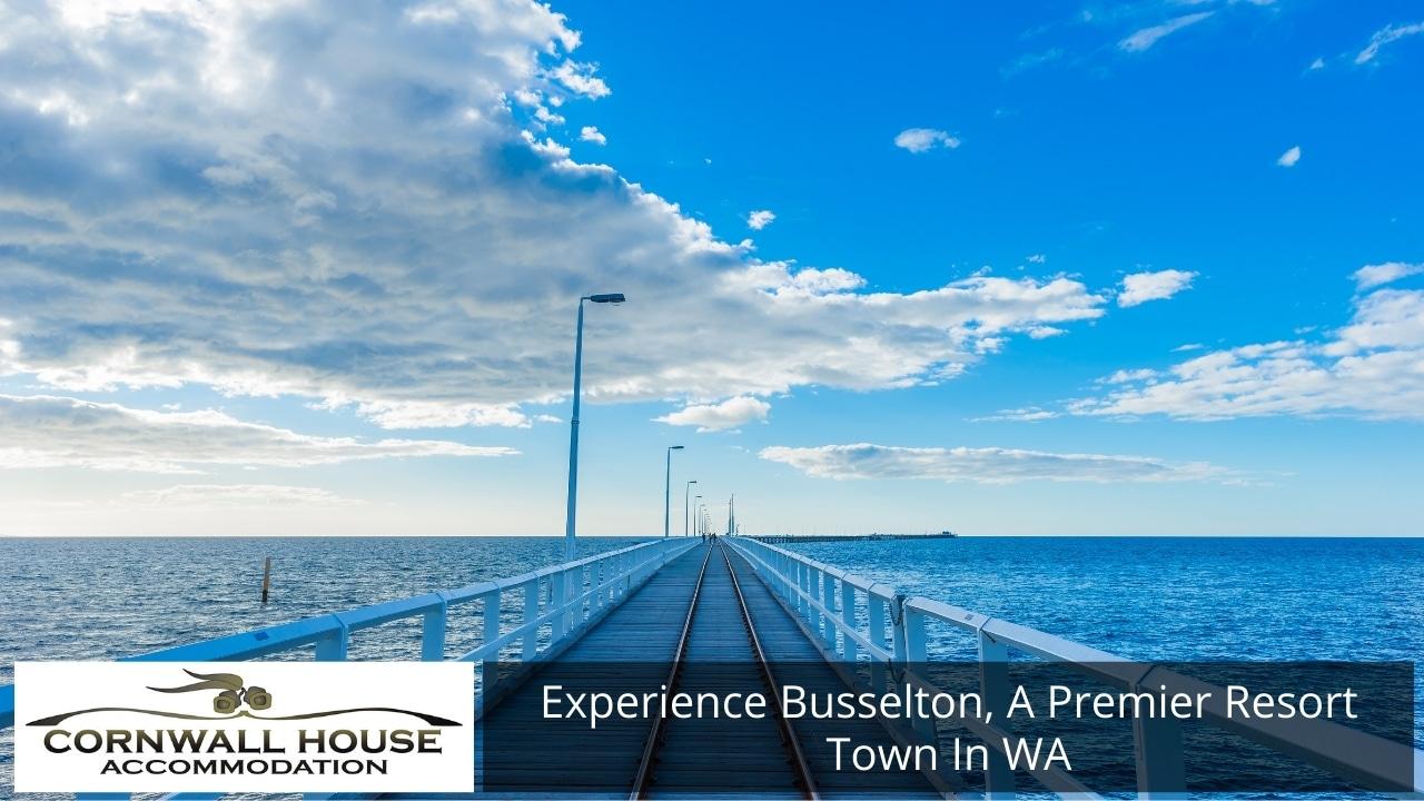 Busselton, A Premier Resort Town In WA