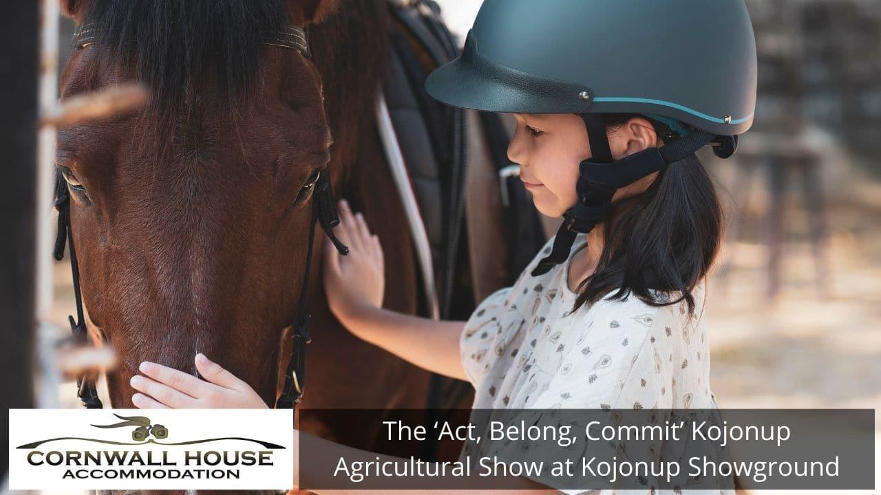 The 'Act, Belong, Commit' Kojonup Agricultural Show at Kojonup Showground